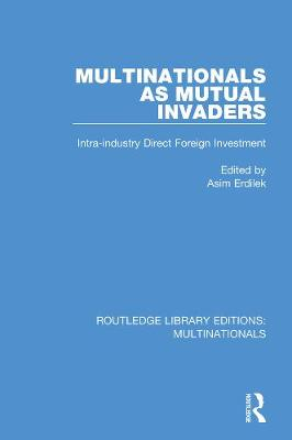 Multinationals as Mutual Invaders: Intra-industry Direct Foreign Investment - Routledge Library Editions: Multinationals (Paperback)