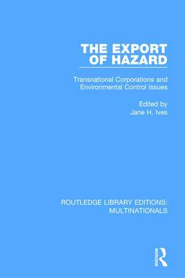 The Export of Hazard: Transnational Corporations and Environmental Control Issues - Routledge Library Editions: Multinationals (Paperback)