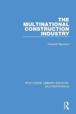 The Multinational Construction Industry - Routledge Library Editions: Multinationals 6 (Paperback)
