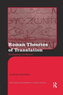 Roman Theories of Translation: Surpassing the Source - Routledge Monographs in Classical Studies (Paperback)