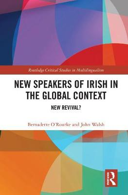 New Speakers of Irish: Ideologies, Practices, and Identities - Routledge Critical Studies in Multilingualism (Hardback)