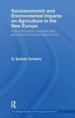 Socioeconomic and Environmental Impacts on Agriculture in the New Europe: Post-Communist Transition and Accession to the European Union (Paperback)