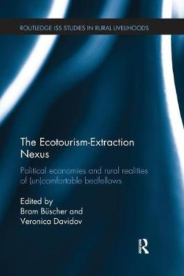 The Ecotourism-Extraction Nexus: Political Economies and Rural Realities of (un)Comfortable Bedfellows - Routledge ISS Studies in Rural Livelihoods (Paperback)