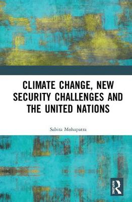 Climate Change, New Security Challenges and the United Nations (Hardback)
