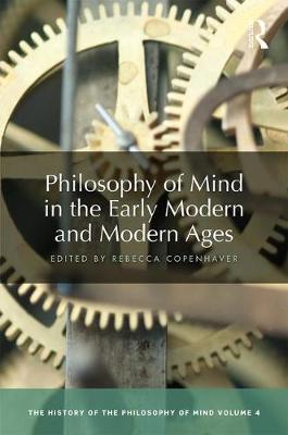Philosophy of Mind in the Early Modern and Modern Ages: The History of the Philosophy of Mind, Volume 4 - The History of the Philosophy of Mind 4 (Hardback)