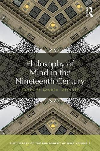 Philosophy of Mind in the Nineteenth Century: The History of the Philosophy of Mind, Volume 5 - The History of the Philosophy of Mind 5 (Hardback)