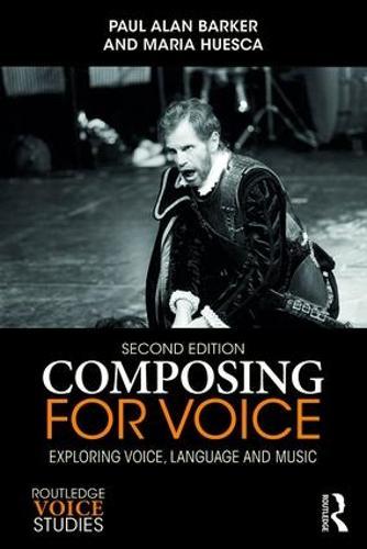 Composing for Voice: Exploring Voice, Language and Music - Routledge Voice Studies (Paperback)