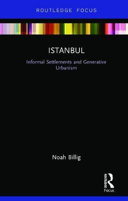 Istanbul: Informal Settlements and Generative Urbanism - Built Environment City Studies (Hardback)