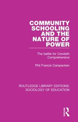 Community Schooling and the Nature of Power: The battle for Croxteth Comprehensive - Routledge Library Editions: Sociology of Education (Hardback)