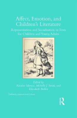 Affect, Emotion, and Children's Literature: Representation and Socialisation in Texts for Children and Young Adults - Children's Literature and Culture (Hardback)