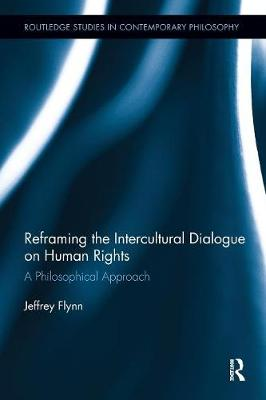 Reframing the Intercultural Dialogue on Human Rights: A Philosophical Approach - Routledge Studies in Contemporary Philosophy (Paperback)
