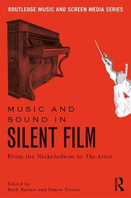Music and Sound in Silent Film: From the Nickelodeon to The Artist (Paperback)