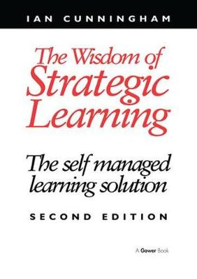 The Wisdom of Strategic Learning: The Self Managed Learning Solution (Paperback)