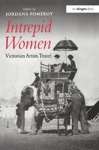 Intrepid Women: Victorian Artists Travel (Paperback)