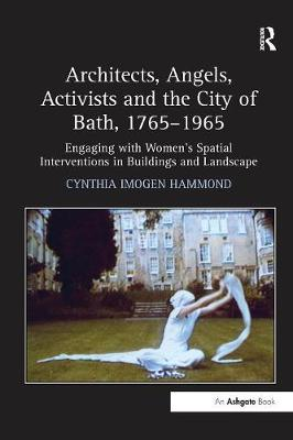 Architects, Angels, Activists and the City of Bath, 1765-1965: Engaging with Women's Spatial Interventions in Buildings and Landscape (Paperback)