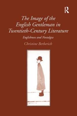 The Image of the English Gentleman in Twentieth-Century Literature: Englishness and Nostalgia (Paperback)