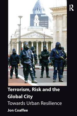 Terrorism, Risk and the Global City: Towards Urban Resilience (Paperback)