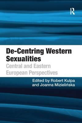 De-Centring Western Sexualities: Central and Eastern European Perspectives (Paperback)
