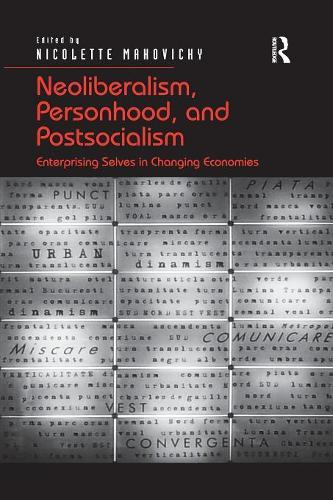 Neoliberalism, Personhood, and Postsocialism: Enterprising Selves in Changing Economies (Paperback)