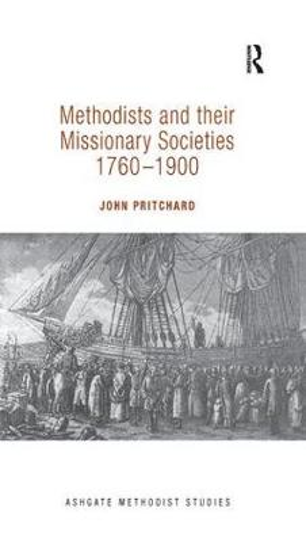 Methodists and their Missionary Societies 1760-1900 - Routledge Methodist Studies Series (Paperback)