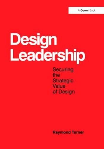 Design Leadership: Securing the Strategic Value of Design (Paperback)