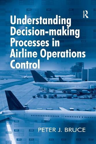 Understanding Decision-making Processes in Airline Operations Control (Paperback)