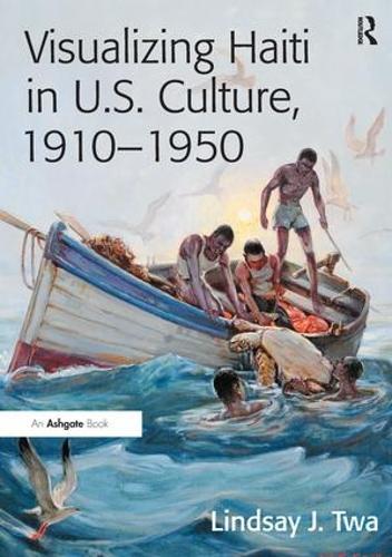 Visualizing Haiti in U.S. Culture, 1910-1950 (Paperback)