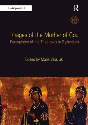 Images of the Mother of God: Perceptions of the Theotokos in Byzantium (Paperback)