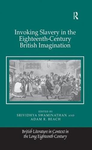 Invoking Slavery in the Eighteenth-Century British Imagination - British Literature in Context in the Long Eighteenth Century (Paperback)