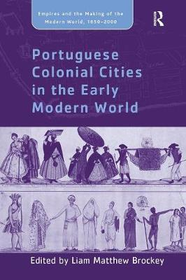 Portuguese Colonial Cities in the Early Modern World - Empire and the Making of the Modern World, 1650-2000 (Paperback)