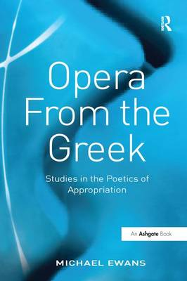 Opera From the Greek: Studies in the Poetics of Appropriation (Paperback)