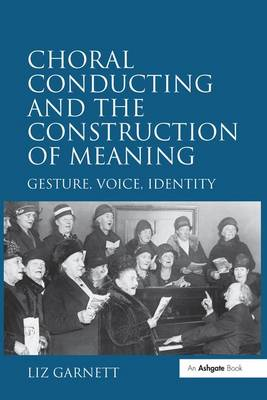 Choral Conducting and the Construction of Meaning: Gesture, Voice, Identity (Paperback)