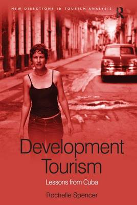 Development Tourism: Lessons from Cuba - New Directions in Tourism Analysis (Paperback)