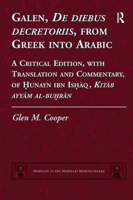 Galen, De diebus decretoriis, from Greek into Arabic: A Critical Edition, with Translation and Commentary, of Hunayn ibn Ishaq, Kitab ayyam al-buhran - Medicine in the Medieval Mediterranean (Paperback)