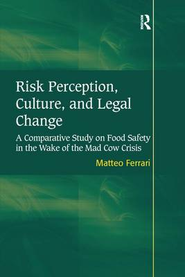 Risk Perception, Culture, and Legal Change: A Comparative Study on Food Safety in the Wake of the Mad Cow Crisis (Paperback)