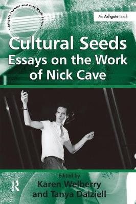 Cultural Seeds: Essays on the Work of Nick Cave - Ashgate Popular and Folk Music Series (Paperback)