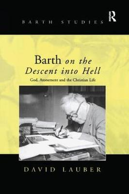 Barth on the Descent into Hell: God, Atonement and the Christian Life - Barth Studies (Paperback)