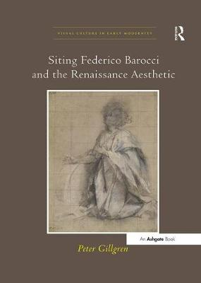 Siting Federico Barocci and the Renaissance Aesthetic - Visual Culture in Early Modernity (Paperback)