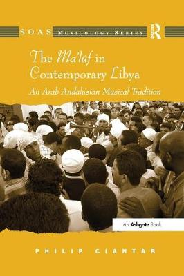 The Ma'luf in Contemporary Libya: An Arab Andalusian Musical Tradition - SOAS Studies in Music Series (Paperback)