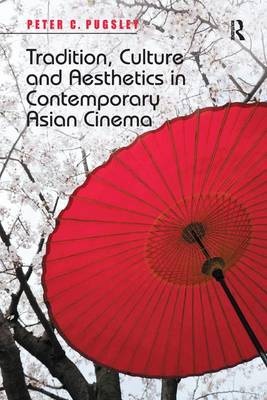 Tradition, Culture and Aesthetics in Contemporary Asian Cinema (Paperback)