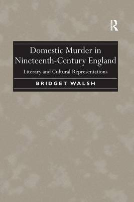 Domestic Murder in Nineteenth-Century England: Literary and Cultural Representations (Paperback)
