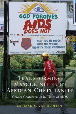 Transforming Masculinities in African Christianity: Gender Controversies in Times of AIDS (Paperback)