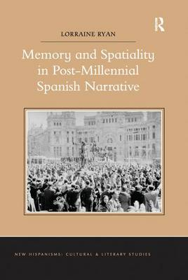 Memory and Spatiality in Post-Millennial Spanish Narrative (Paperback)
