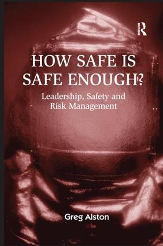 How Safe is Safe Enough?: Leadership, Safety and Risk Management (Paperback)