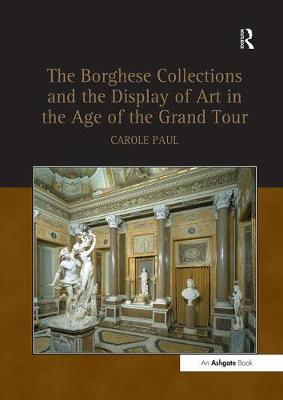 The Borghese Collections and the Display of Art in the Age of the Grand Tour (Paperback)