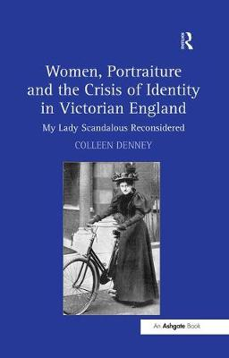 Women, Portraiture and the Crisis of Identity in Victorian England: My Lady Scandalous Reconsidered (Paperback)
