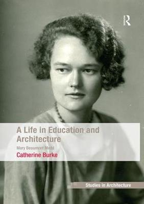 A Life in Education and Architecture: Mary Beaumont Medd - Ashgate Studies in Architecture (Paperback)