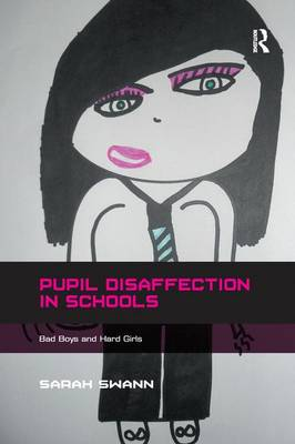 Pupil Disaffection in Schools: Bad Boys and Hard Girls (Paperback)