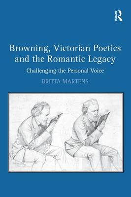 Browning, Victorian Poetics and the Romantic Legacy: Challenging the Personal Voice (Paperback)