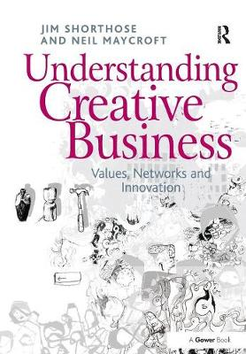 Understanding Creative Business: Values, Networks and Innovation (Paperback)